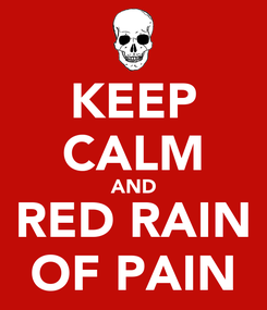 Poster: KEEP CALM AND RED RAIN OF PAIN