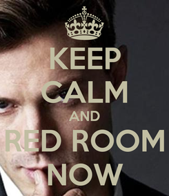 Poster: KEEP CALM AND RED ROOM NOW