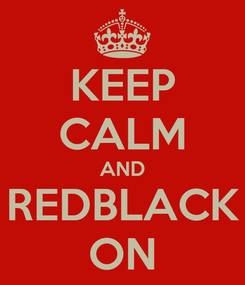 Poster: KEEP CALM AND REDBLACK ON