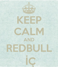 Poster: KEEP CALM AND REDBULL  İÇ