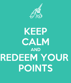 Poster: KEEP CALM AND REDEEM YOUR  POINTS