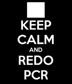 Poster: KEEP CALM AND REDO PCR