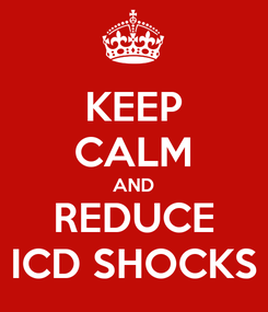 Poster: KEEP CALM AND REDUCE ICD SHOCKS