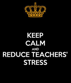 Poster: KEEP CALM AND REDUCE TEACHERS' STRESS