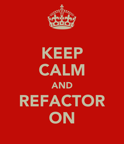 Poster: KEEP CALM AND REFACTOR ON