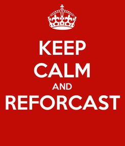 Poster: KEEP CALM AND REFORCAST