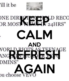 Poster: KEEP CALM AND REFRESH AGAIN