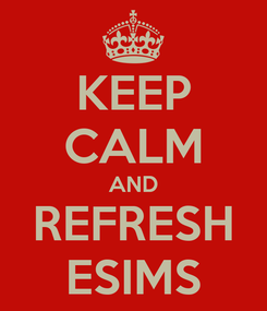 Poster: KEEP CALM AND REFRESH ESIMS