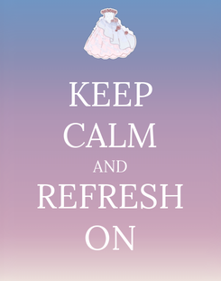 Poster: KEEP CALM AND REFRESH ON