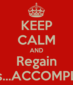 Poster: KEEP CALM AND Regain Access...ACCOMPLISHED