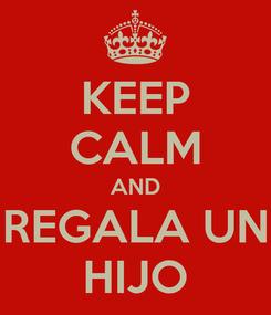 Poster: KEEP CALM AND REGALA UN HIJO