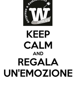 Poster: KEEP CALM AND REGALA UN'EMOZIONE