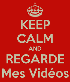 Poster: KEEP CALM AND REGARDE Mes Vidéos