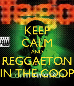 Poster: KEEP CALM AND REGGAETON IN THE COOP