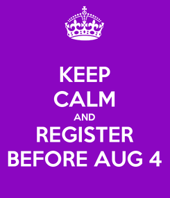Poster: KEEP CALM AND REGISTER BEFORE AUG 4