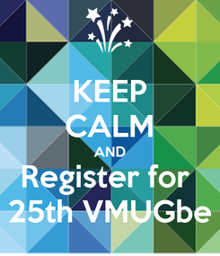 Poster: KEEP CALM AND Register for  25th VMUGbe