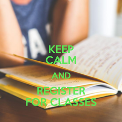 Poster: KEEP CALM AND REGISTER FOR CLASSES