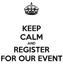 Poster: KEEP CALM AND REGISTER FOR OUR EVENT