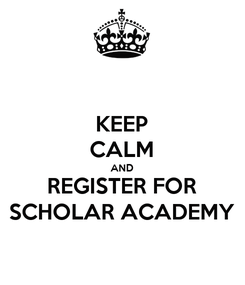 Poster: KEEP CALM AND REGISTER FOR SCHOLAR ACADEMY