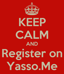 Poster: KEEP CALM AND Register on Yasso.Me
