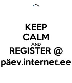 Poster: KEEP CALM AND REGISTER @ päev.internet.ee