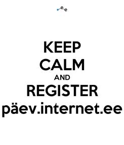 Poster: KEEP CALM AND REGISTER päev.internet.ee