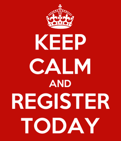 Poster: KEEP CALM AND REGISTER TODAY