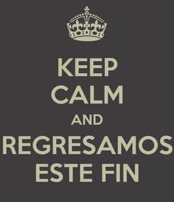 Poster: KEEP CALM AND REGRESAMOS ESTE FIN