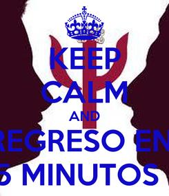 Poster: KEEP CALM AND REGRESO EN  5 MINUTOS