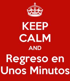 Poster: KEEP CALM AND Regreso en Unos Minutos