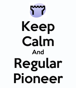 Poster: Keep Calm And Regular Pioneer