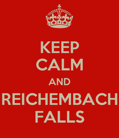 Poster: KEEP CALM AND REICHEMBACH FALLS