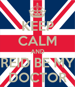 Poster: KEEP CALM AND REID BE MY DOCTOR