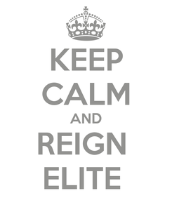 Poster: KEEP CALM AND REIGN  ELITE
