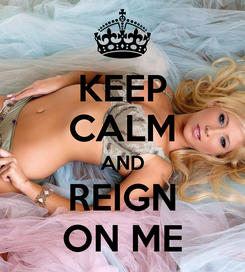 Poster: KEEP CALM AND REIGN ON ME