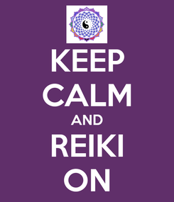 Poster: KEEP CALM AND REIKI ON