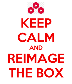 Poster: KEEP CALM AND REIMAGE THE BOX