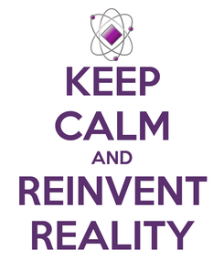 Poster: KEEP CALM AND REINVENT REALITY