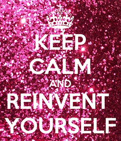 Poster: KEEP CALM AND REINVENT  YOURSELF