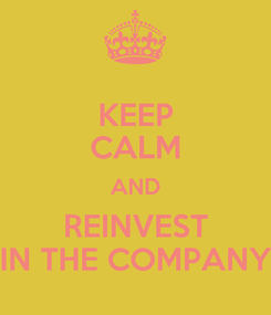 Poster: KEEP CALM AND REINVEST IN THE COMPANY
