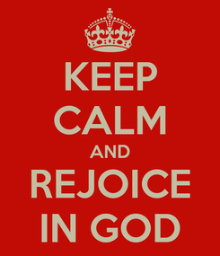 Poster: KEEP CALM AND REJOICE IN GOD