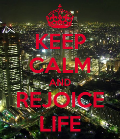 Poster: KEEP CALM AND REJOICE LIFE