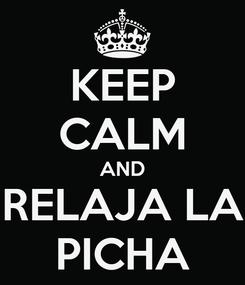 Poster: KEEP CALM AND RELAJA LA PICHA