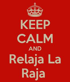 Poster: KEEP CALM AND Relaja La Raja