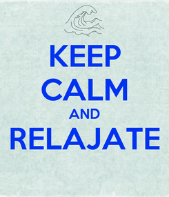 Poster: KEEP CALM AND RELAJATE