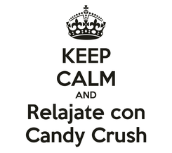 Poster: KEEP CALM AND Relajate con Candy Crush