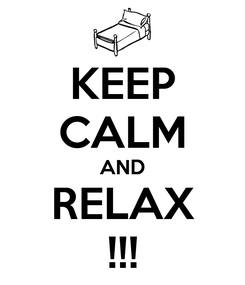 Poster: KEEP CALM AND RELAX !!!