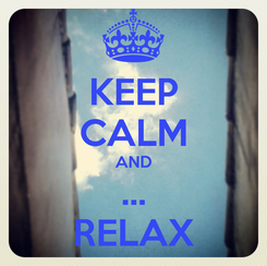Poster: KEEP CALM AND ... RELAX