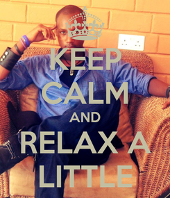 Poster: KEEP CALM AND RELAX A LITTLE