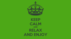 Poster: KEEP CALM AND RELAX AND ENJOY